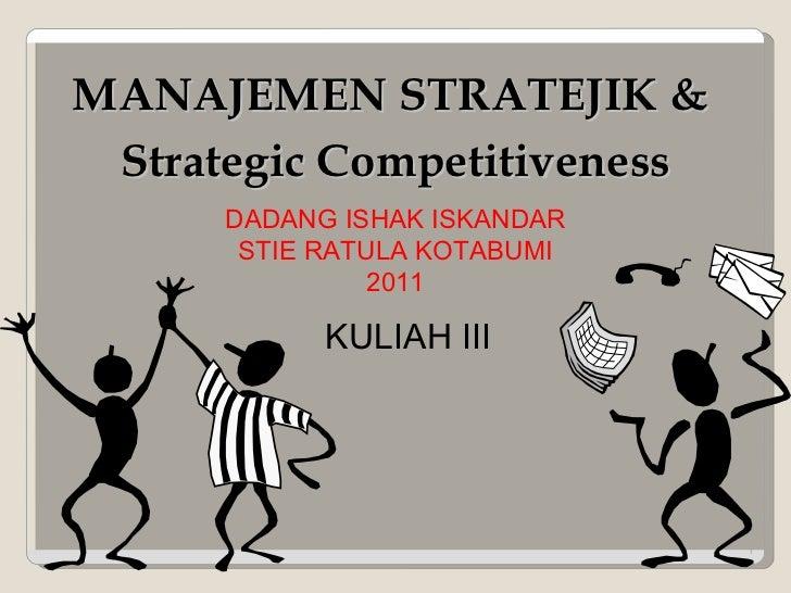 MANAJEMEN STRATEJIK &  Strategic Competitiveness DADANG ISHAK ISKANDAR STIE RATULA KOTABUMI 2011 KULIAH III