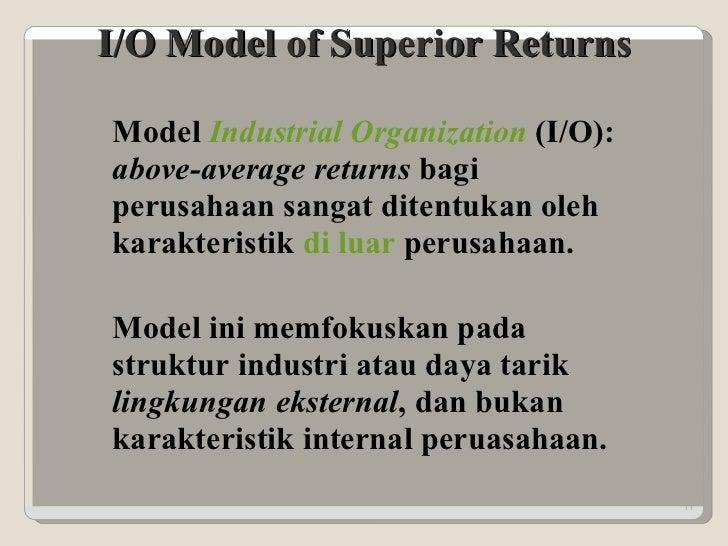 I/O Model of Superior Returns Model  Industrial Organization  (I/O):  above-average returns  bagi perusahaan sangat ditent...