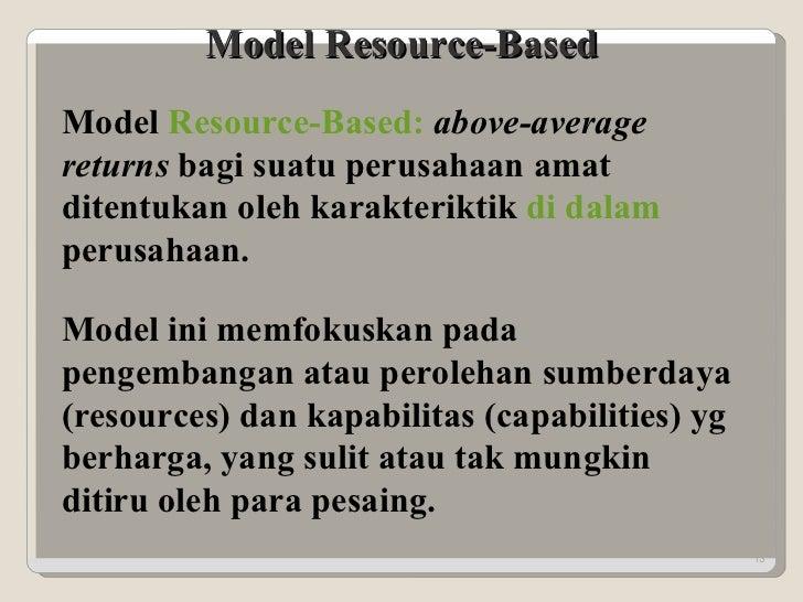 Model Resource-Based Model  Resource-Based:   above-average returns  bagi suatu perusahaan amat ditentukan oleh karakterik...