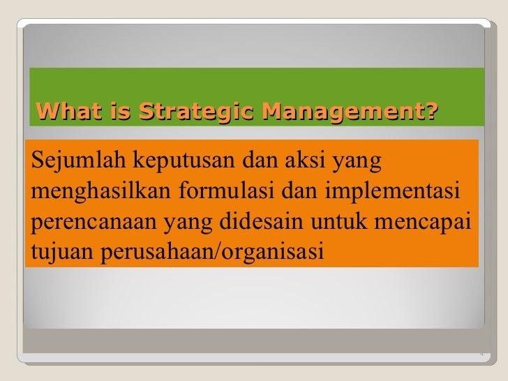 What is Strategic Management? Sejumlah keputusan dan aksi yang menghasilkan formulasi dan implementasi perencanaan yang di...