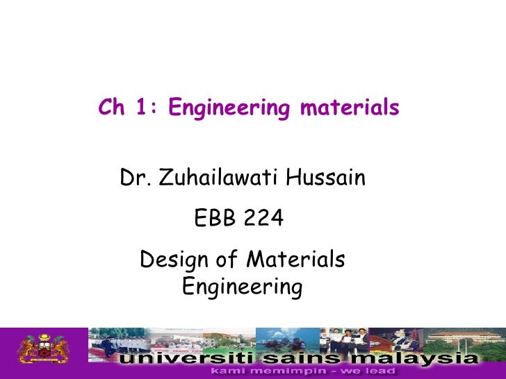 Ch 1: Engineering materials Dr. Zuhailawati Hussain        EBB 224   Design of Materials      Engineering                 ...