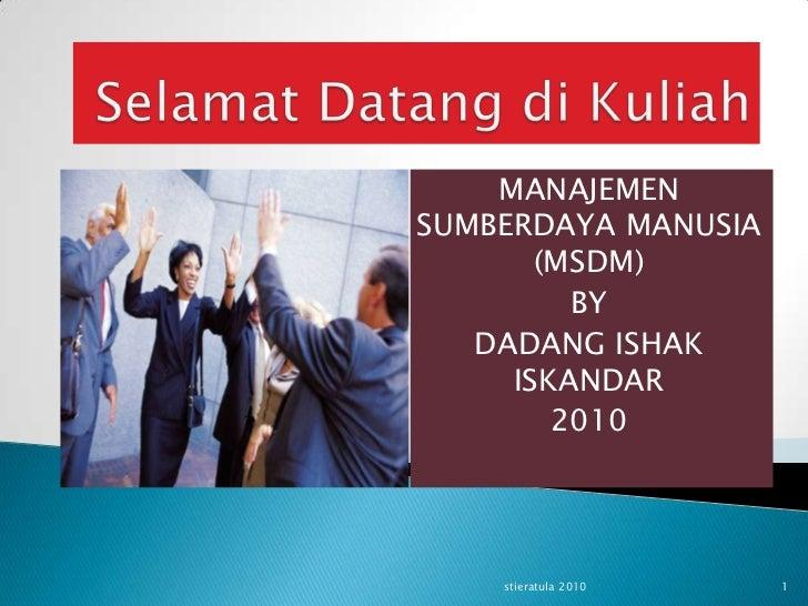 Selamat Datang di Kuliah<br />MANAJEMEN SUMBERDAYA MANUSIA (MSDM)<br />BY<br />DADANG ISHAK ISKANDAR<br />2010<br />1<br /...