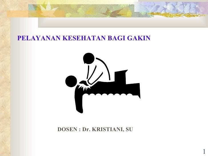 PELAYANAN KESEHATAN BAGI GAKIN DOSEN : Dr. KRISTIANI, SU