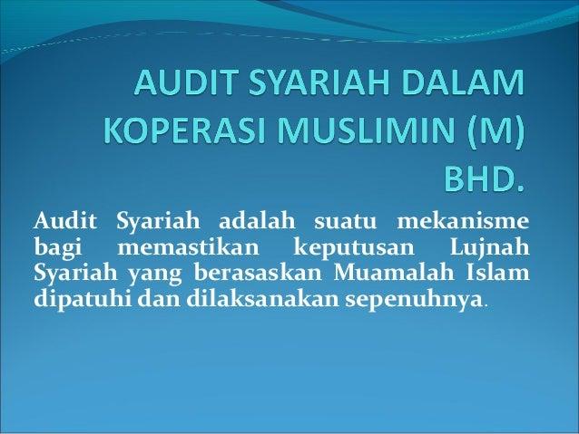 Audit Syariah adalah suatu mekanismebagi memastikan keputusan LujnahSyariah yang berasaskan Muamalah Islamdipatuhi dan dil...