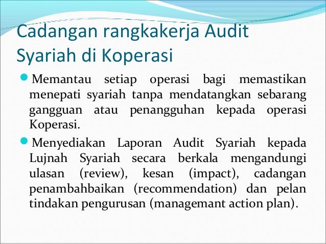 audit syariah Audit syariah dilakukan dengan tujuan untuk menguji kepatuhan perbankan syariah pada prinsip dan aturan syariah dalam produk dan kegiatan usahanya sehingga.
