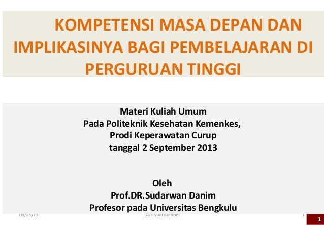 KOMPETENSI MASA DEPAN DAN IMPLIKASINYA BAGI PEMBELAJARAN DI PERGURUAN TINGGI 11 09/03/13 Dari Multisumber 1 Materi Kuliah ...