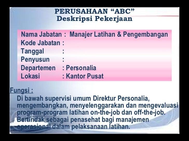 """PERUSAHAAN """"ABC"""" Deskripsi Pekerjaan <ul><li>Fungsi : </li></ul><ul><li>Di bawah supervisi umum Direktur Personalia, menge..."""