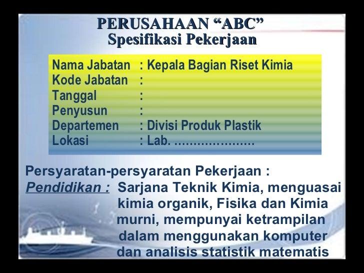 "PERUSAHAAN ""ABC""   Spesifikasi Pekerjaan <ul><li>Nama Jabatan : Kepala Bagian Riset Kimia </li></ul><ul><li>Kode Jabatan :..."