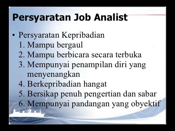 Persyaratan Job Analist <ul><li>Persyaratan Kepribadian </li></ul><ul><li>1. Mampu bergaul </li></ul><ul><li>2. Mampu berb...