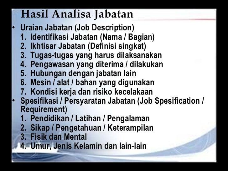 Hasil Analisa Jabatan <ul><li>Uraian Jabatan (Job Description) </li></ul><ul><li>1.  Identifikasi Jabatan (Nama / Bagian) ...