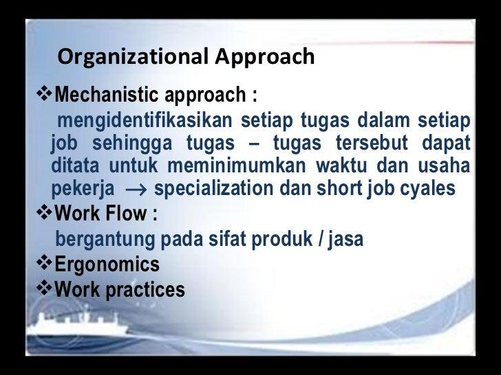 Organizational A pproach <ul><li>Mechanistic approach :  </li></ul><ul><li>mengidentifikasikan setiap tugas dalam setiap j...