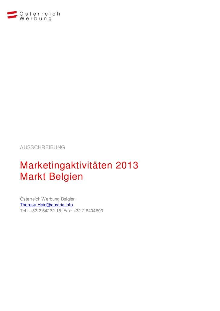 AUSSCHREIBUNGMarketingaktivitäten 2013Markt BelgienÖsterreich Werbung BelgienTheresa.Haid@austria.infoTel.: +32 2 64222-15...