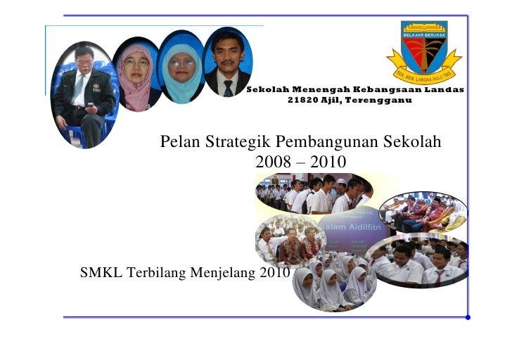 Sekolah Menengah Kebangsaan Landas                              21820 Ajil, Terengganu               Pelan Strategik Pemba...