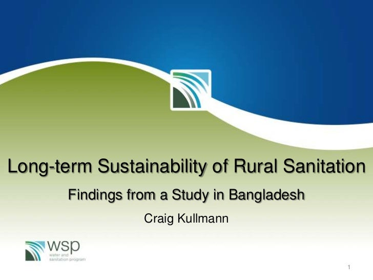 Long-term Sustainability of Rural Sanitation<br />Findings from a Study in Bangladesh<br />Craig Kullmann<br />1<br />