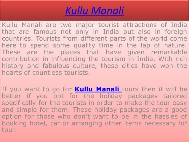 Kullu ManaliKullu Manali are two major tourist attractions of Indiathat are famous not only in India but also in foreignco...