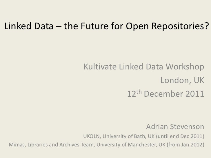 Linked Data – the Future for Open Repositories?                               Kultivate Linked Data Workshop              ...