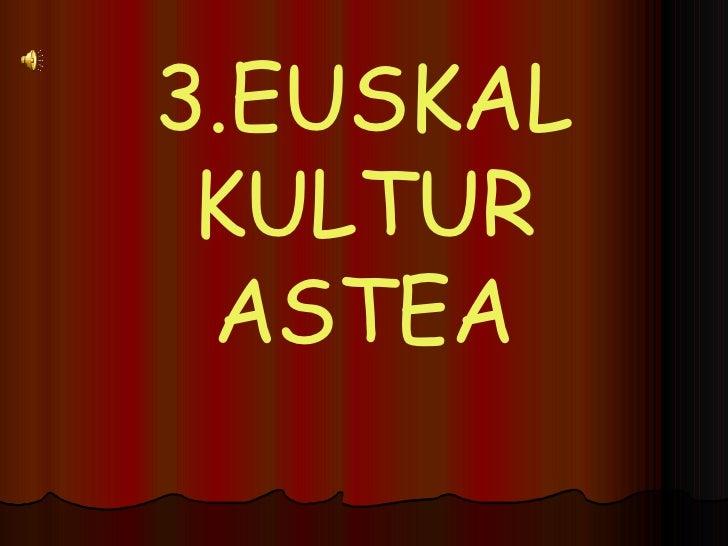 3.EUSKAL KULTUR ASTEA