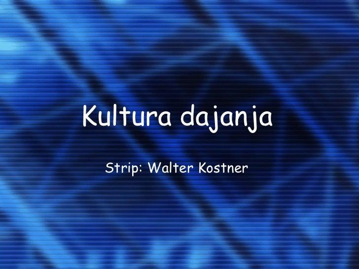 Kultura dajanja Strip: Walter Kostner