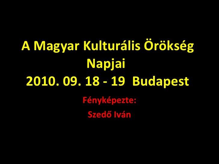 A Magyar Kulturális Örökség Napjai  2010. 09. 18 - 19  Budapest Fényképezte: Szedő Iván
