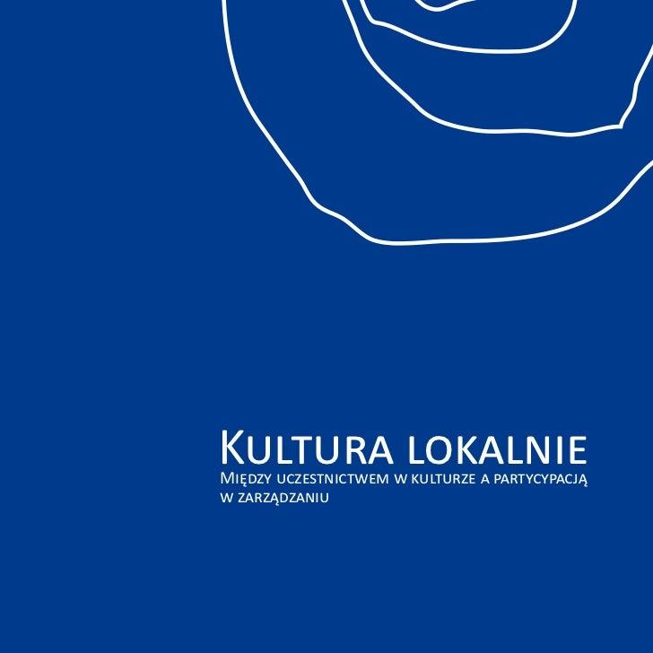 Kultura lokalnieMiędzy uczestnictwem w kulturze a partycypacjąw zarządzaniu                                             1