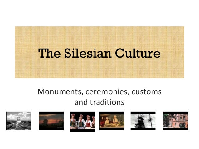 The Silesian Culture Monuments, ceremonies, customs and traditions