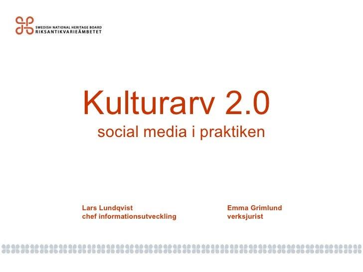 Kulturarv 2.0  social media i praktiken Lars Lundqvist Emma Grimlund chef informationsutveckling verksjurist