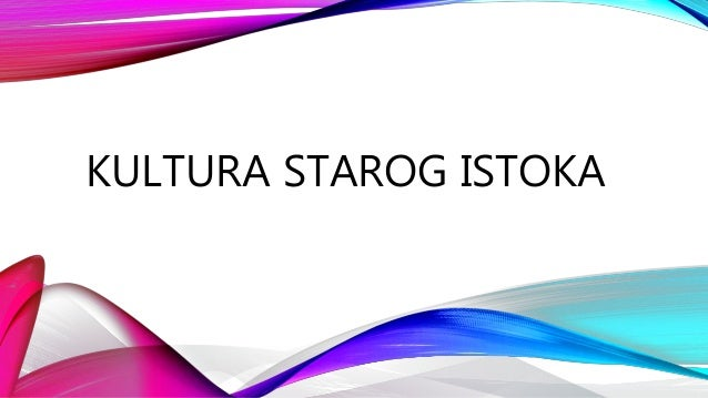 KULTURA STAROG ISTOKA