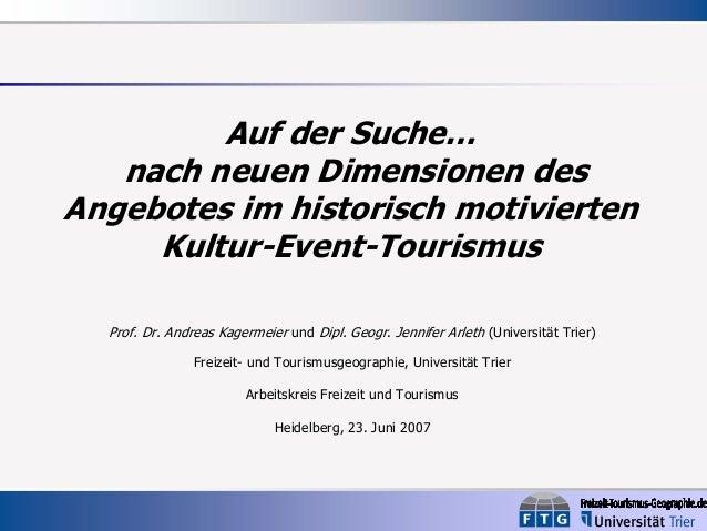 Auf der Suche… nach neuen Dimensionen des Angebotes im historisch motivierten Kultur-Event-Tourismus Prof. Dr. Andreas Kag...
