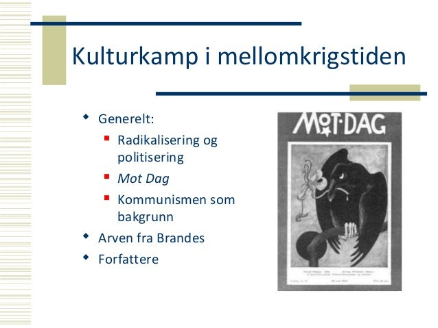 Kulturkamp i mellomkrigstiden  Generelt:  Radikalisering og politisering  Mot Dag  Kommunismen som bakgrunn  Arven fr...