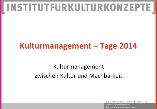 www.kulturkonzepte.at kulturkonzepte.wordpress.com Kulturmanagement – Training – Consulting Kulturmanagement – Tage 2014 K...