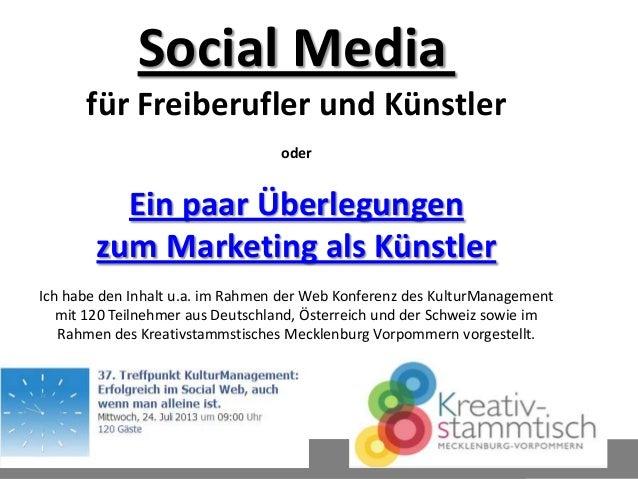 Social Media für Freiberufler und Künstler oder  Ein paar Überlegungen zum Marketing als Künstler Ich habe den Inhalt u.a....