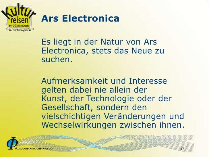 Ars Electronica  Es liegt in der Natur von Ars Electronica, stets das Neue zu suchen.  Aufmerksamkeit und Interesse gelten...