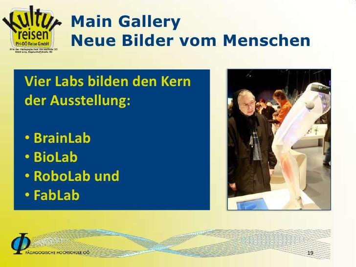 Main Gallery       Neue Bilder vom Menschen  Vier Labs bilden den Kern der Ausstellung:  • BrainLab • BioLab • RoboLab und...