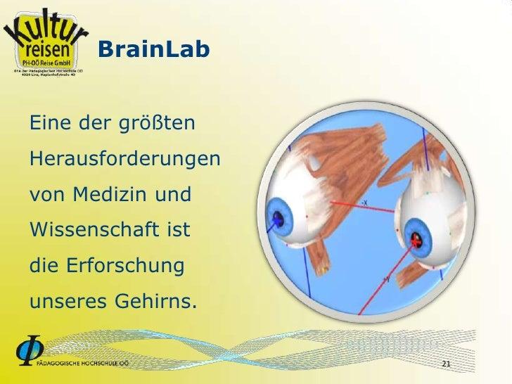 BrainLab   Eine der größten Herausforderungen von Medizin und Wissenschaft ist die Erforschung unseres Gehirns.           ...