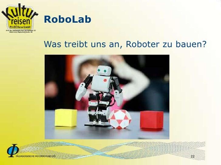 RoboLab  Was treibt uns an, Roboter zu bauen?                                     22