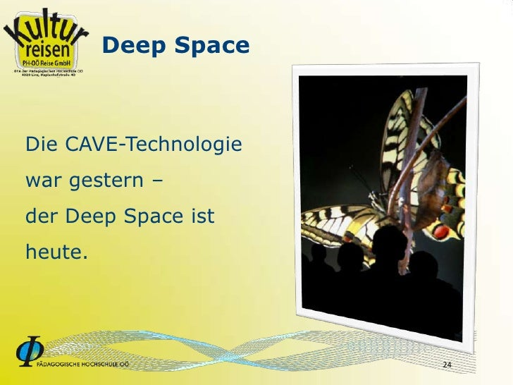 Deep Space    Die CAVE-Technologie war gestern – der Deep Space ist heute.                            24