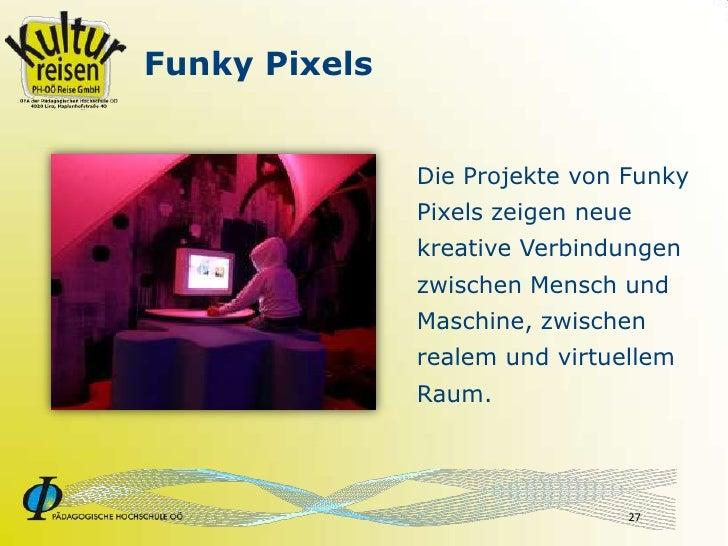 Funky Pixels                  Die Projekte von Funky                Pixels zeigen neue                kreative Verbindunge...
