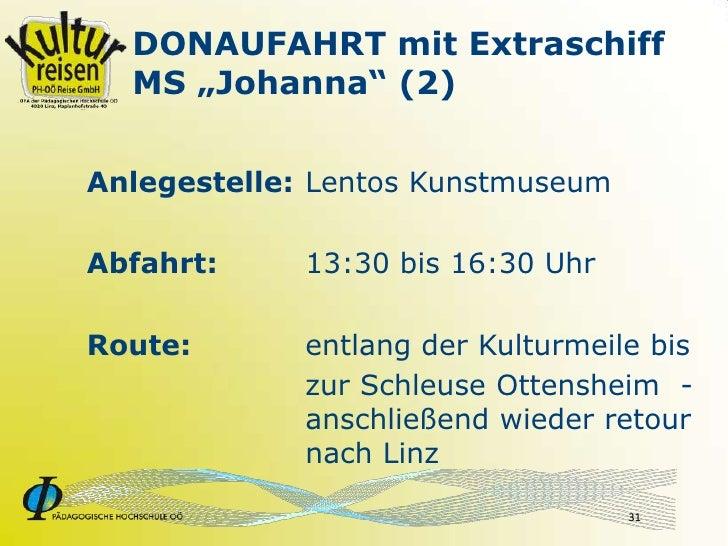 """DONAUFAHRT mit Extraschiff   MS """"Johanna"""" (2)   Anlegestelle: Lentos Kunstmuseum  Abfahrt:     13:30 bis 16:30 Uhr  Route:..."""