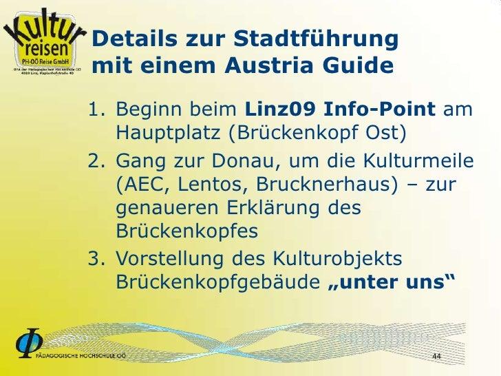 Details zur Stadtführung mit einem Austria Guide 1. Beginn beim Linz09 Info-Point am    Hauptplatz (Brückenkopf Ost) 2. Ga...