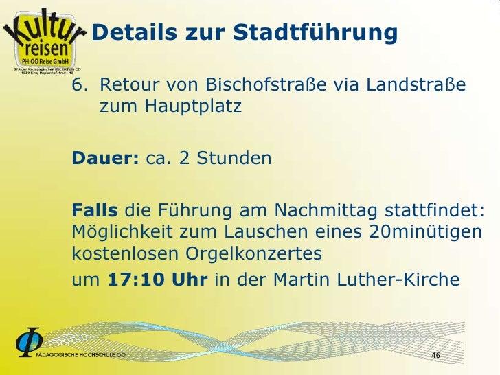Details zur Stadtführung  6. Retour von Bischofstraße via Landstraße    zum Hauptplatz  Dauer: ca. 2 Stunden  Falls die Fü...