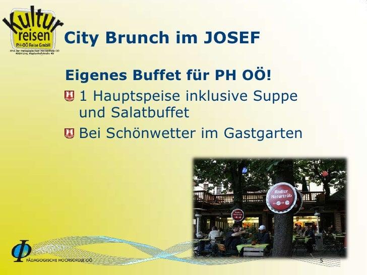 City Brunch im JOSEF  Eigenes Buffet für PH OÖ!   1 Hauptspeise inklusive Suppe   und Salatbuffet   Bei Schönwetter im Gas...