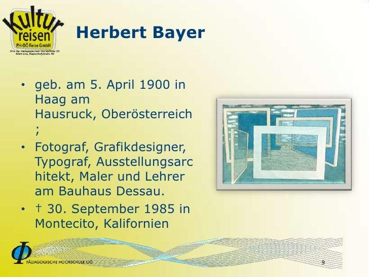 Herbert Bayer   • geb. am 5. April 1900 in   Haag am   Hausruck, Oberösterreich   ; • Fotograf, Grafikdesigner,   Typograf...