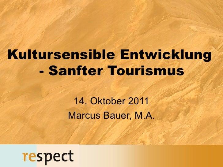 Kultursensible Entwicklung    - Sanfter Tourismus        14. Oktober 2011       Marcus Bauer, M.A.