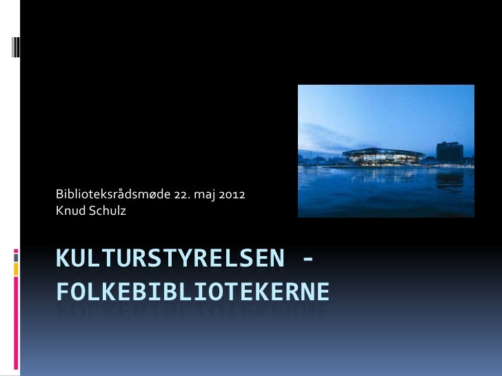 Biblioteksrådsmøde 22. maj 2012Knud SchulzKULTURSTYRELSEN -FOLKEBIBLIOTEKERNE