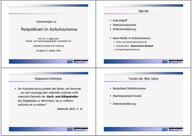 Agenda  Kulturbegriff  Anmerkungen zu   Wachstumsdynamik  Perspektiven im Kulturtourismus Prof. Dr. A. Kagermeier Freize...