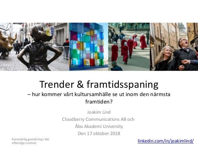 Trender & framtidsspaning – hur kommer vårt kultursamhälle se ut inom den närmsta framtiden? Joakim Lind Cloudberry Commun...