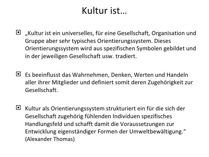 """Kultur ist… <ul><li>"""" Kultur ist ein universelles, für eine Gesellschaft, Organisation und Gruppe aber sehr typisches Orie..."""