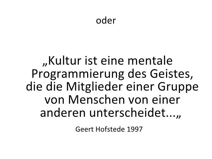 """oder <ul><li>"""" Kultur ist eine mentale Programmierung des Geistes, die die Mitglieder einer Gruppe von Menschen von einer ..."""