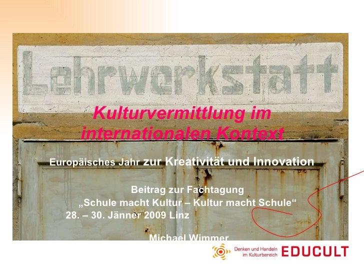 """Kulturvermittlung im internationalen Kontext Europäisches Jahr  zur Kreativität und Innovation Beitrag zur Fachtagung  """" S..."""
