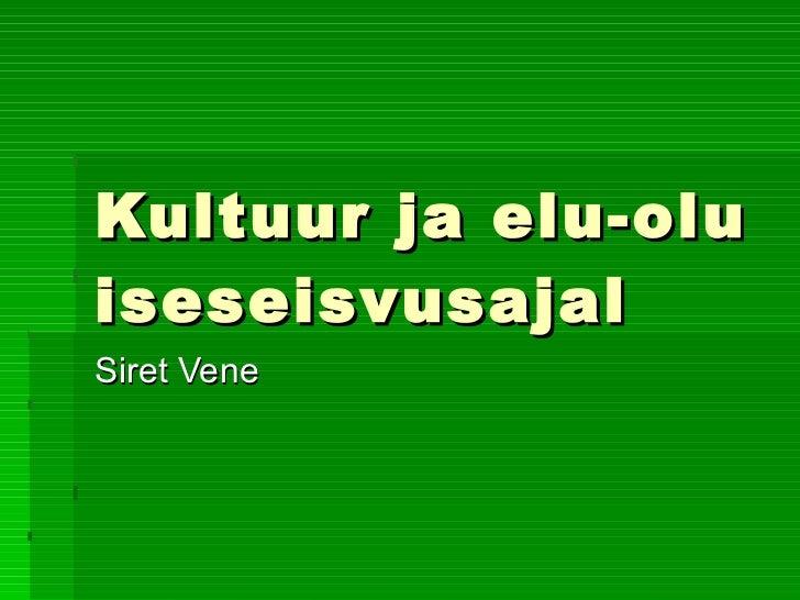 Kultuur ja elu-olu iseseisvusajal Siret Vene